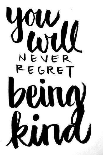 you will never regret being kind - handwritten quote