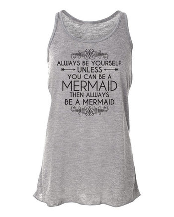 Always Be Yourself. Be A Mermaid. Mermaid Tank Top. Flowy Tank Top. Mermaid Shirt. Always Be A Mermaid.