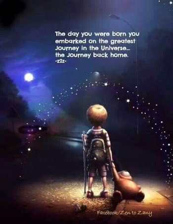 The day you were born ..* you embarked on the greatest journey in the Universe, the journey back home