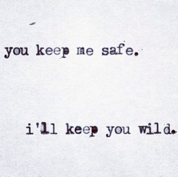 You keep me safe. i'll keep you wild.. I like this for a tattoo with my sister!