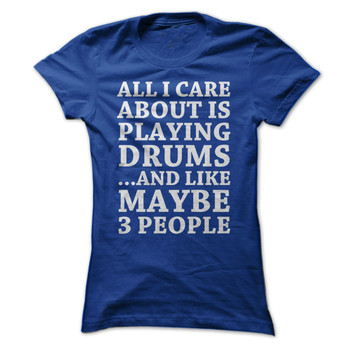 All I Care About Is Playing Drums – I Love Apparel