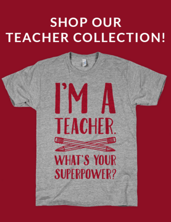 Shop our huge collection of shirts and decor designed for teachers or a special teacher in your life.