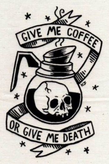 GOODIE -- THEY'VE STARTED SERVING IT AT THE TOMBSTONE CAFE - SO, I GUESS DEATH'S NOT SO BAD AFTER ALL