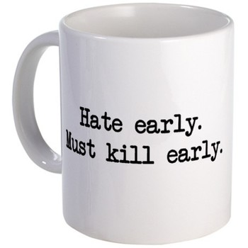 Hate Early. Must Kill Early. Mug on CafePress.com