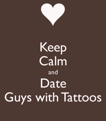 Keep Calm and Date Guys with Tattoos