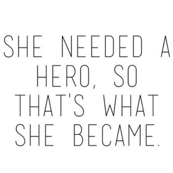 She needed a hero. Never wait on anyone to make you happy....you have everything you need staring bac