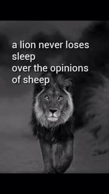 The only opinion that matters is yours and yours alone. Sure you can hear what they have to say somet