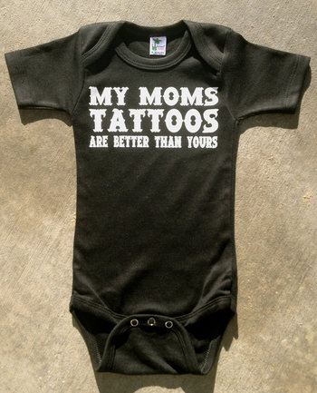 My Mom's Tattoos Are Better Than Yours Onesie (Etsy, $13). My future child will wear this.