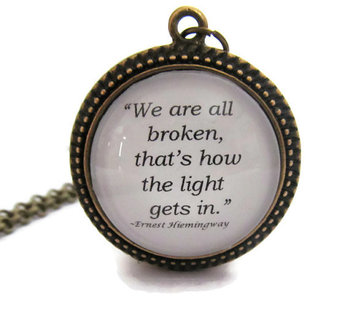 "Ernest Hemingway Quote Necklace, ""We are all broken, that's how the light gets in."" #quotes, #Hemingw"