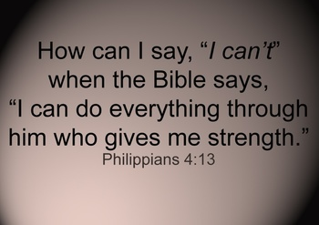 "How can I say, ""I can't"" when the Bible says, ""I can do everything through him who gives me strength."