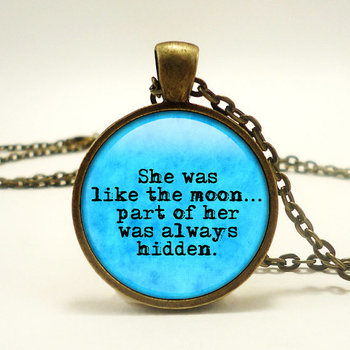 She was like the moon - part of her was always hidden - Handcrafted Pendant Necklace - Gifts for Her