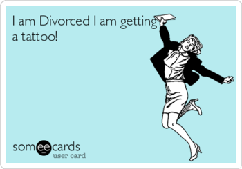 I am Divorced I am getting a tattoo!