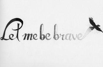 Let me be brave
