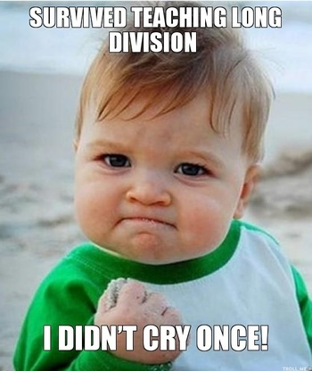 SURVIVED TEACHING LONG DIVISION, I DIDN'T CRY ONCE!