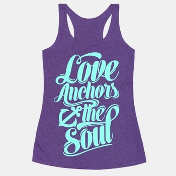 Love Anchors The Soul | T-Shirts, Tank Tops, Sweatshirts and Hoodies | HUMAN