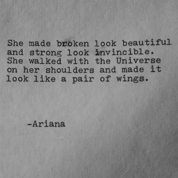 She made broken look beautiful and strong look invincible. She walked with the universe on her should