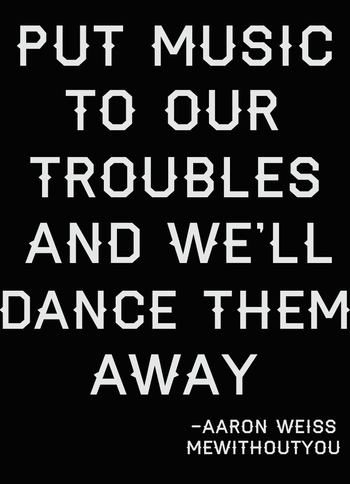 "Going to get this tattoo'd on me. ""Put Music To Our Troubles And We'll Dance Them Away"" lyrics from """