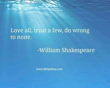 Quote Love all, trust a few, do wrong to none Shakespeare