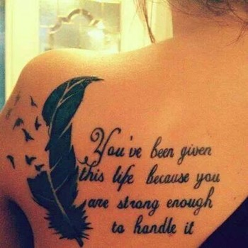 """I would like it to say """"God has given you this life because He knew you were strong enough to live it"""